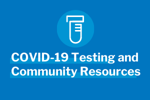 COVID-19 Testing and Community Resources