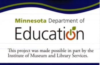 Minnesota Department of Education. This project was made possible in part by the Institute of Museum and Library Services