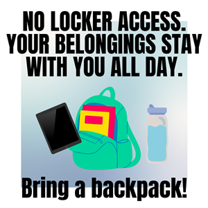 No locker access. Your belongings stay with you all day. Bring a backpack.