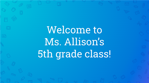 Welcome to Ms. Allison's 5th grade class