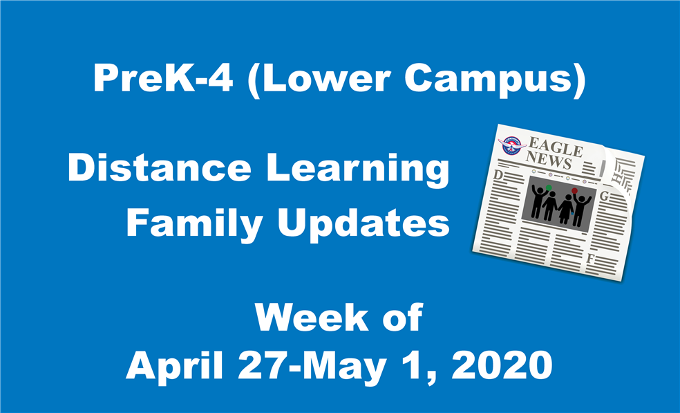 PreK-4 (Lower Campus) Distance Learning Family Update-Week of April 27-May 1, 2020