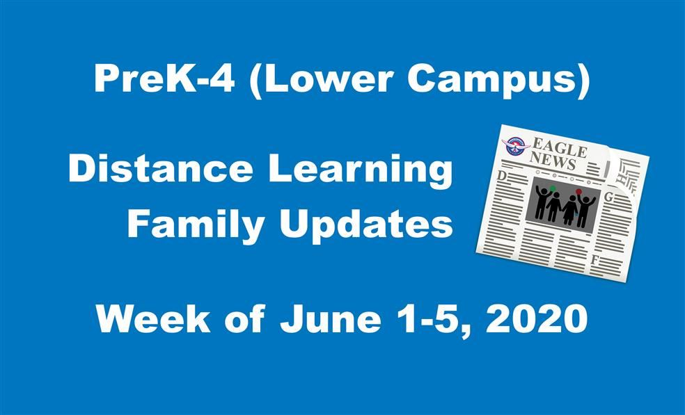 PreK-4 (Lower Campus) Distance Learning Family Update Week of June 1-5, 2020