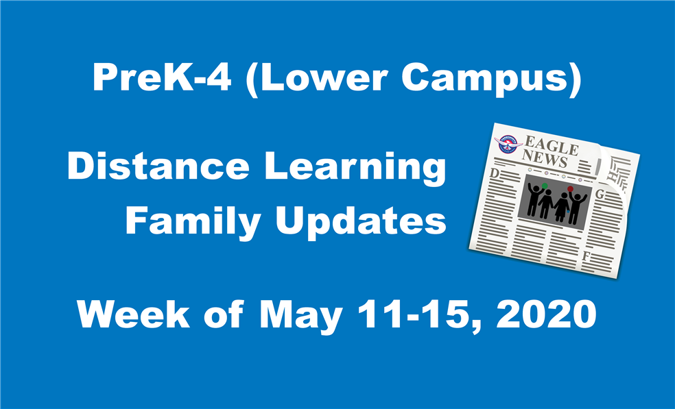 PreK-4 (Lower Campus) Distance Learning Family Update Week of May 11-15, 2020