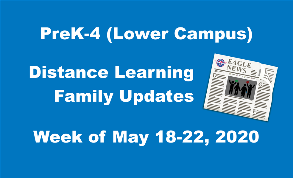 PreK-4 (Lower Campus) Distance Learning Family Update Week of May 18-22, 2020
