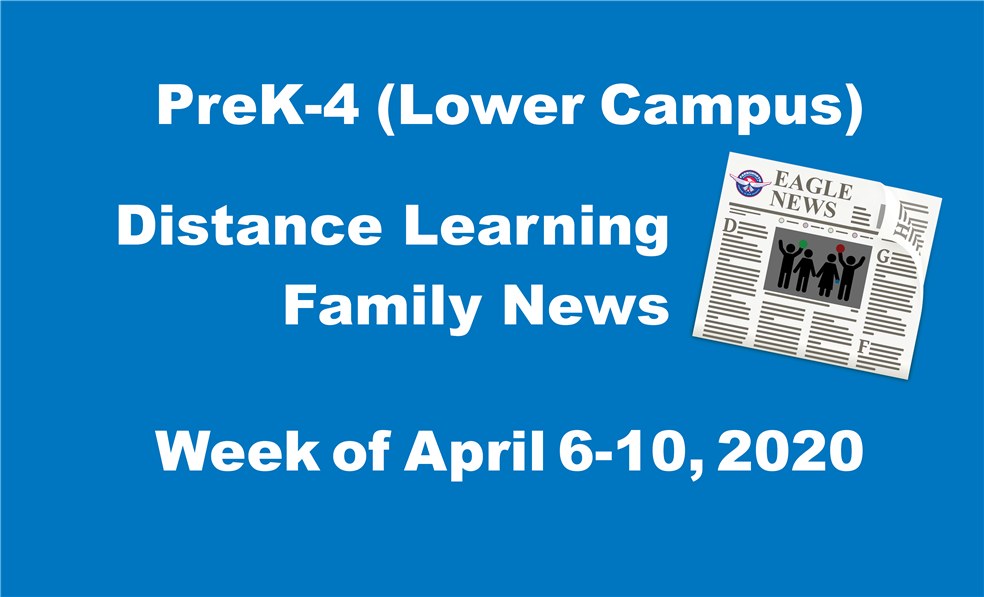 PreK-4 (Lower Campus) Distance Learning Family Updates-  Week of April 6-10, 2020